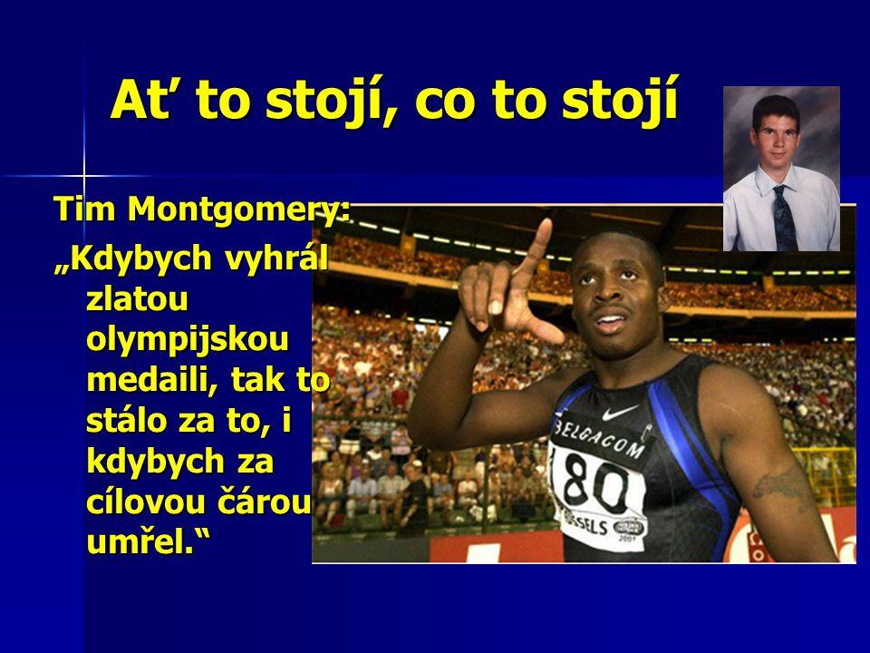"""Ať to stojí, co to stojí Tim Montgomery: """"Kdybych vyhrál zlatou olympijskou medaili, tak to stálo za to, i kdybych za cílovou čárou umřel."""""""