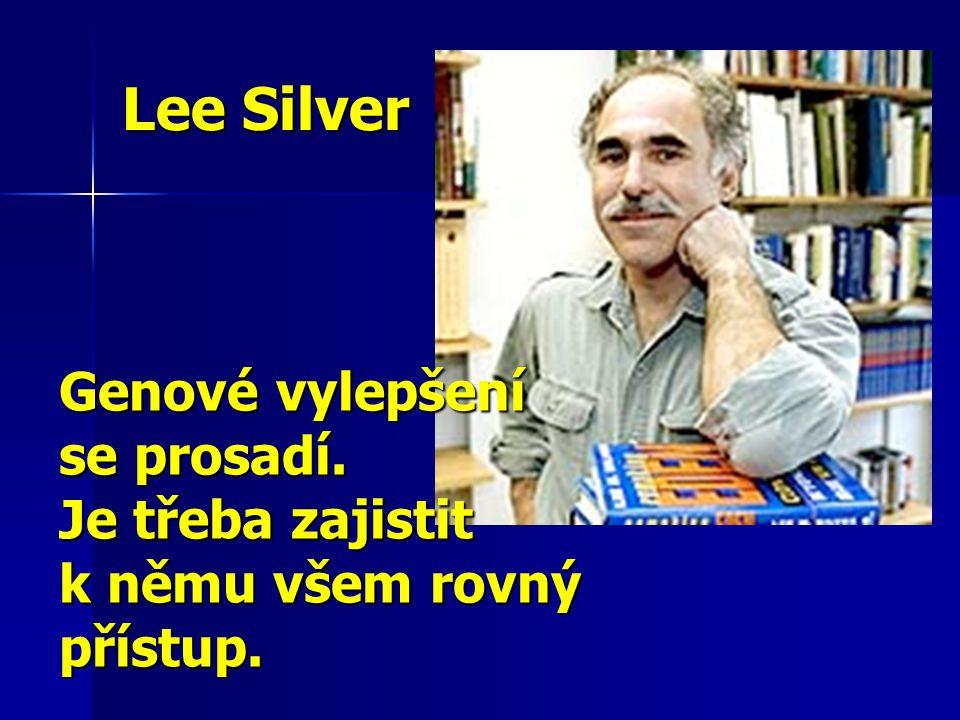 Lee Silver Genové vylepšení se prosadí. Je třeba zajistit k němu všem rovný přístup.