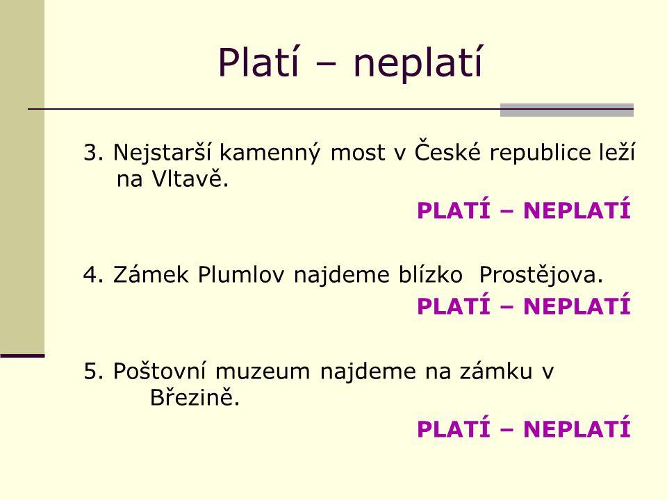 Platí – neplatí 3.Nejstarší kamenný most v České republice leží na Vltavě.