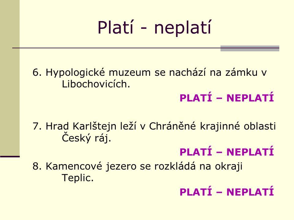 Platí - neplatí 6.Hypologické muzeum se nachází na zámku v Libochovicích.