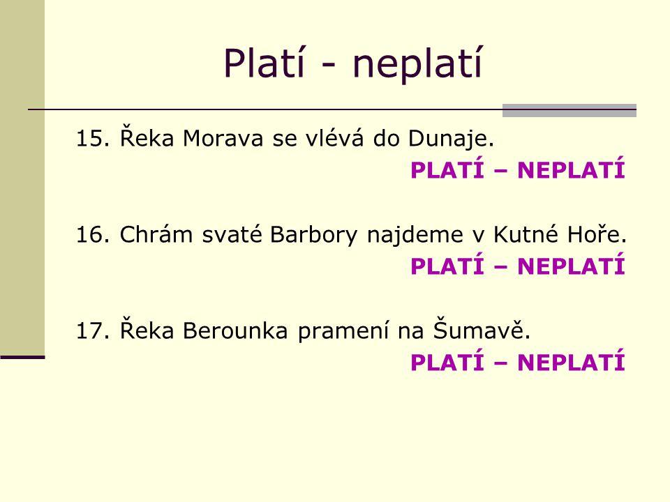 Platí - neplatí 15. Řeka Morava se vlévá do Dunaje.