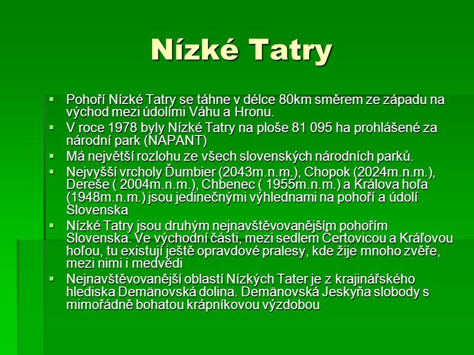 Nízké Tatry  Pohoří Nízké Tatry se táhne v délce 80km směrem ze západu na východ mezi údolími Váhu a Hronu.