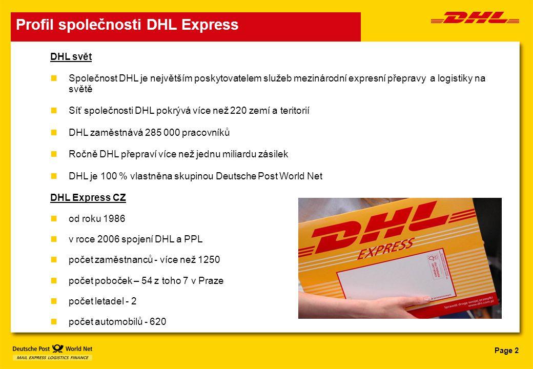 Page 2 Profil společnosti DHL Express DHL svět nSpolečnost DHL je největším poskytovatelem služeb mezinárodní expresní přepravy a logistiky na světě n