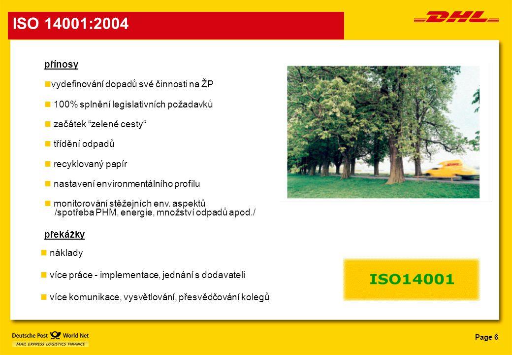 """Page 6 ISO 14001:2004 přínosy nvydefinování dopadů své činnosti na ŽP n 100% splnění legislativních požadavků n začátek """"zelené cesty"""" n třídění odpad"""