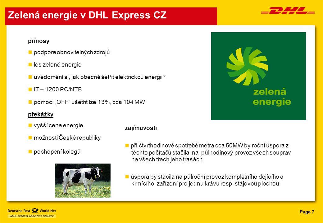 Page 7 Zelená energie v DHL Express CZ přínosy n podpora obnovitelných zdrojů n les zelené energie n uvědomění si, jak obecně šetřit elektrickou energ