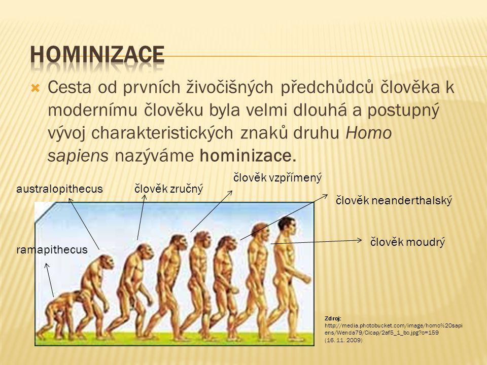  Cesta od prvních živočišných předchůdců člověka k modernímu člověku byla velmi dlouhá a postupný vývoj charakteristických znaků druhu Homo sapiens nazýváme hominizace.