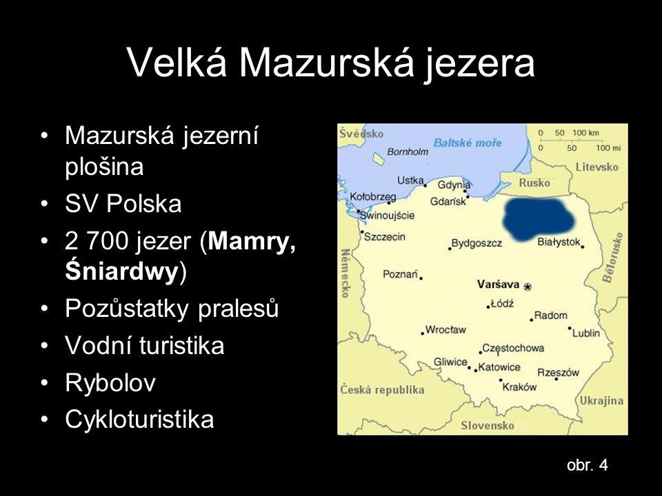 Velká Mazurská jezera Mazurská jezerní plošina SV Polska 2 700 jezer (Mamry, Śniardwy) Pozůstatky pralesů Vodní turistika Rybolov Cykloturistika obr.