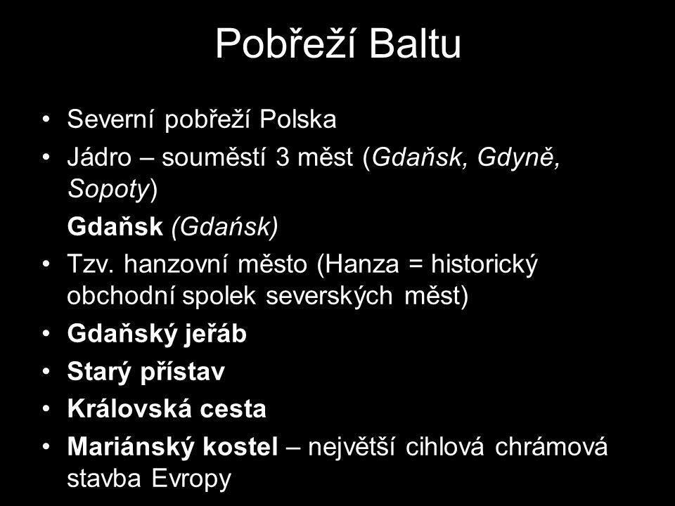 Pobřeží Baltu Severní pobřeží Polska Jádro – souměstí 3 měst (Gdaňsk, Gdyně, Sopoty) Gdaňsk (Gdańsk) Tzv. hanzovní město (Hanza = historický obchodní