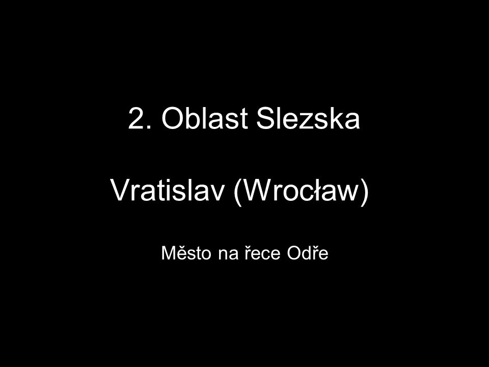 2. Oblast Slezska Vratislav (Wrocław)) Město na řece Odře