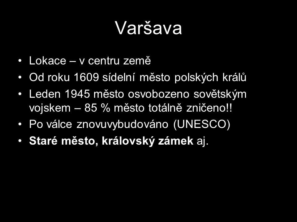 Varšava Lokace – v centru země Od roku 1609 sídelní město polských králů Leden 1945 město osvobozeno sovětským vojskem – 85 % město totálně zničeno!!