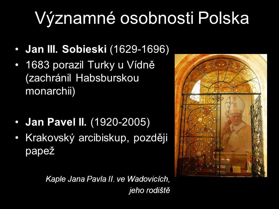 Významné osobnosti Polska Jan III. Sobieski (1629-1696) 1683 porazil Turky u Vídně (zachránil Habsburskou monarchii) Jan Pavel II. (1920-2005) Krakovs