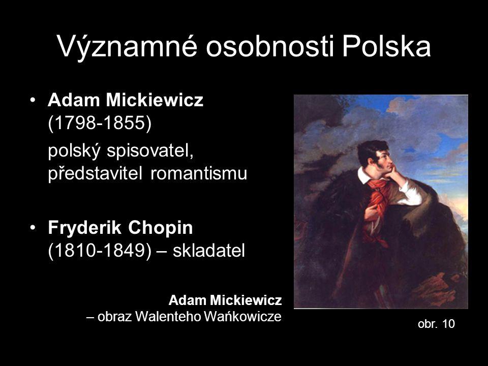 Významné osobnosti Polska Adam Mickiewicz (1798-1855) polský spisovatel, představitel romantismu Fryderik Chopin (1810-1849) – skladatel Adam Mickiewi