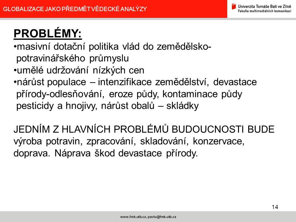 14 www.fmk.utb.cz, pavlu@fmk.utb.cz GLOBALIZACE JAKO PŘEDMĚT VĚDECKÉ ANALÝZY PROBLÉMY: masivní dotační politika vlád do zemědělsko- potravinářského pr