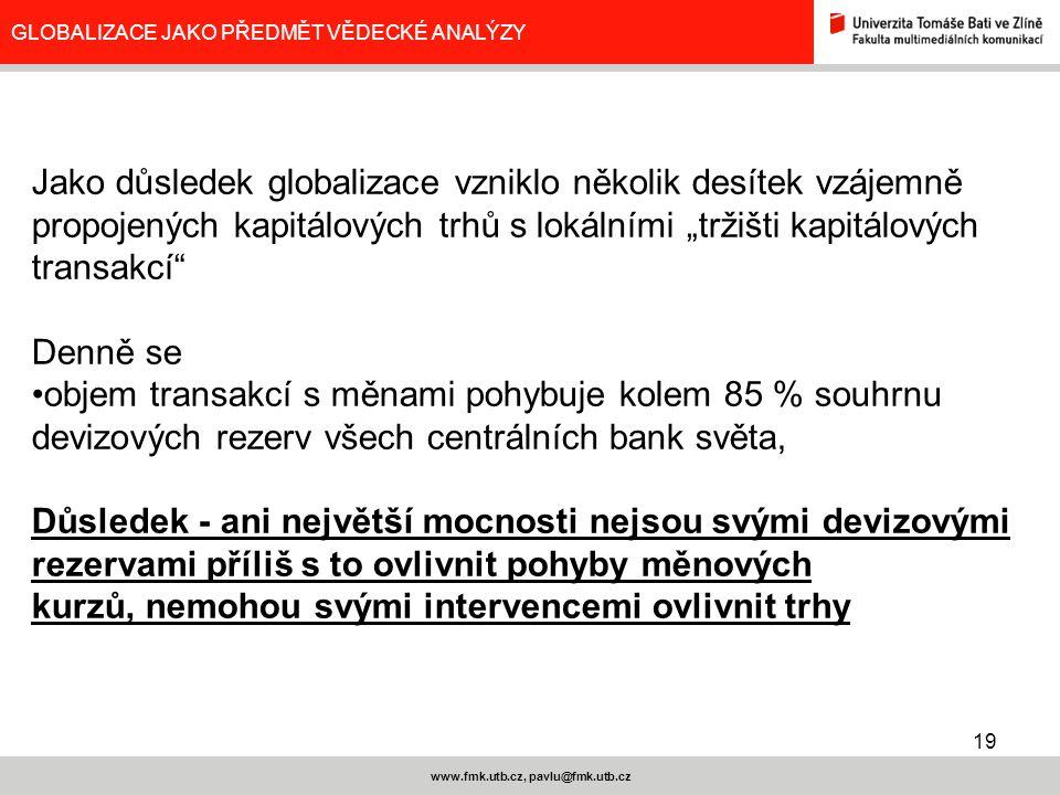 19 www.fmk.utb.cz, pavlu@fmk.utb.cz GLOBALIZACE JAKO PŘEDMĚT VĚDECKÉ ANALÝZY Jako důsledek globalizace vzniklo několik desítek vzájemně propojených ka