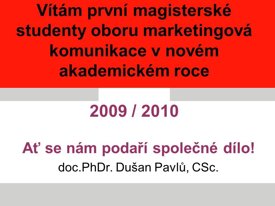 2 Vítám první magisterské studenty oboru marketingová komunikace v novém akademickém roce 2009 / 2010 Ať se nám podaří společné dílo! doc.PhDr. Dušan