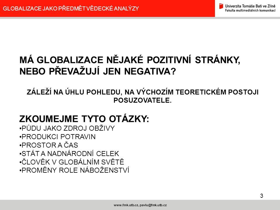3 www.fmk.utb.cz, pavlu@fmk.utb.cz GLOBALIZACE JAKO PŘEDMĚT VĚDECKÉ ANALÝZY MÁ GLOBALIZACE NĚJAKÉ POZITIVNÍ STRÁNKY, NEBO PŘEVAŽUJÍ JEN NEGATIVA? ZÁLE