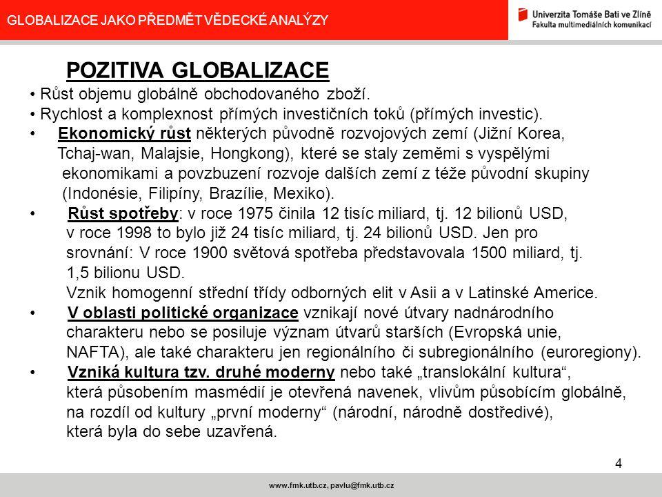 4 www.fmk.utb.cz, pavlu@fmk.utb.cz GLOBALIZACE JAKO PŘEDMĚT VĚDECKÉ ANALÝZY POZITIVA GLOBALIZACE Růst objemu globálně obchodovaného zboží. Rychlost a