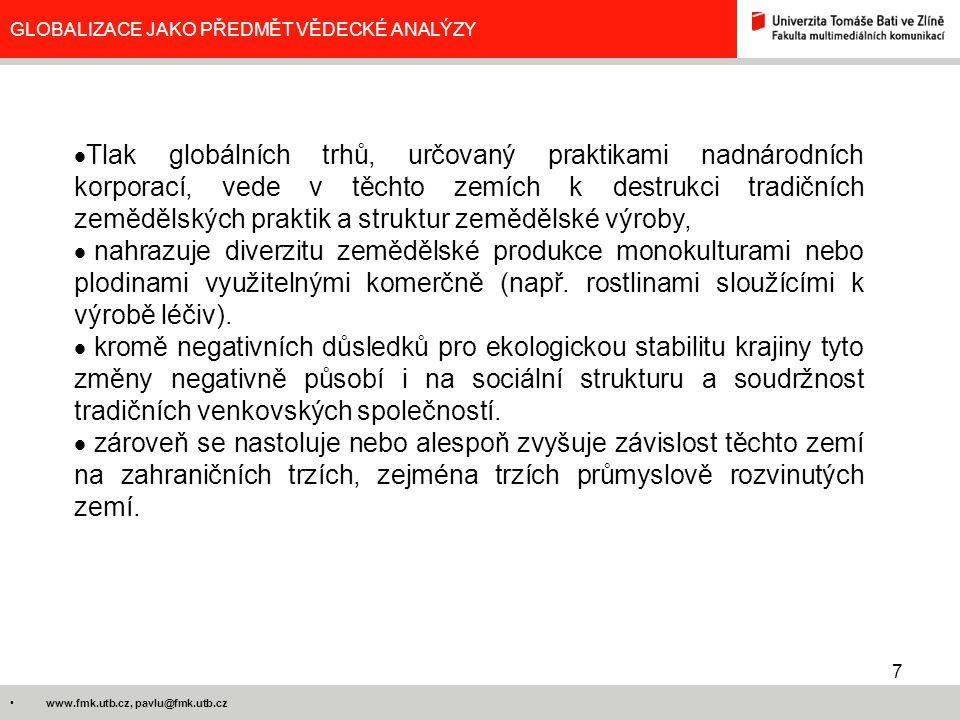 7 www.fmk.utb.cz, pavlu@fmk.utb.cz GLOBALIZACE JAKO PŘEDMĚT VĚDECKÉ ANALÝZY  Tlak globálních trhů, určovaný praktikami nadnárodních korporací, vede v