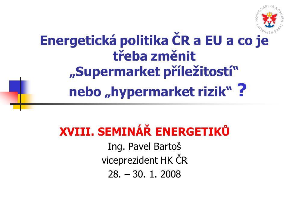 """Energetická politika ČR a EU a co je třeba změnit """"Supermarket příležitostí nebo """"hypermarket rizik ."""