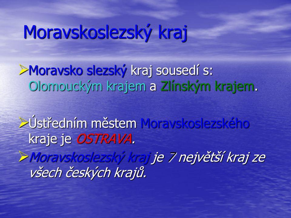 Moravskoslezský kraj MMMMoravsko slezský kraj sousedí s: Olomouckým krajem a Zlínským krajem. ÚÚÚÚstředním městem Moravskoslezského kraje je O