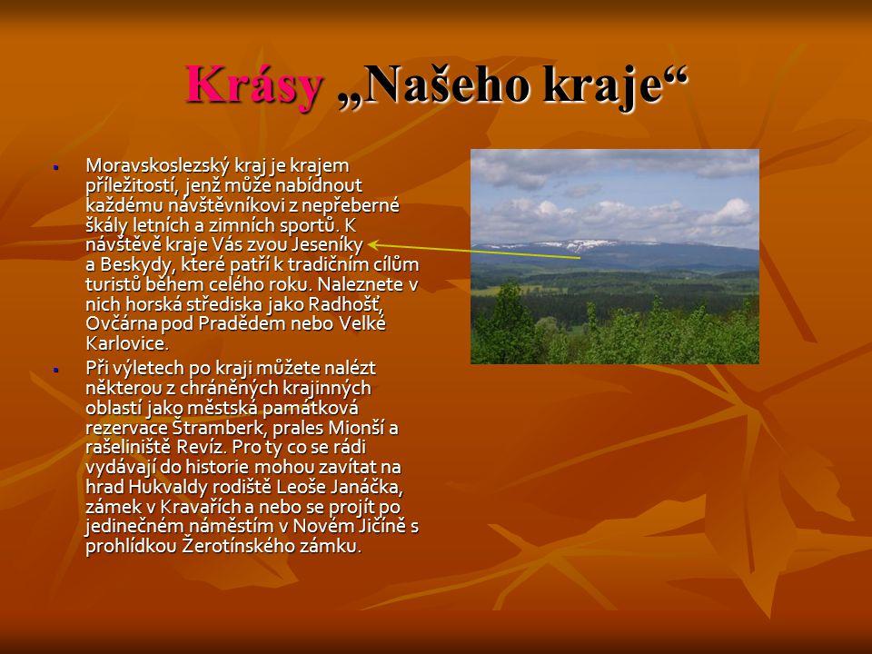 """Krásy """"Našeho kraje"""" MMMMoravskoslezský kraj je krajem příležitostí, jenž může nabídnout každému návštěvníkovi z nepřeberné škály letních a zimníc"""