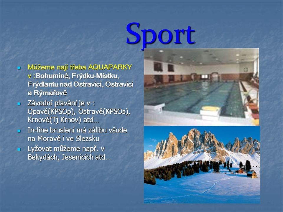 Sport Můžeme nají třeba AQUAPARKY v :Bohumíně, Frýdku-Místku, Frýdlantu nad Ostravicí, Ostravici a Rýmařově Můžeme nají třeba AQUAPARKY v :Bohumíně, F