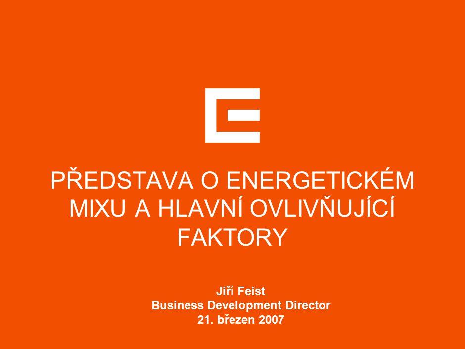 PŘEDSTAVA O ENERGETICKÉM MIXU A HLAVNÍ OVLIVŇUJÍCÍ FAKTORY Jiří Feist Business Development Director 21.
