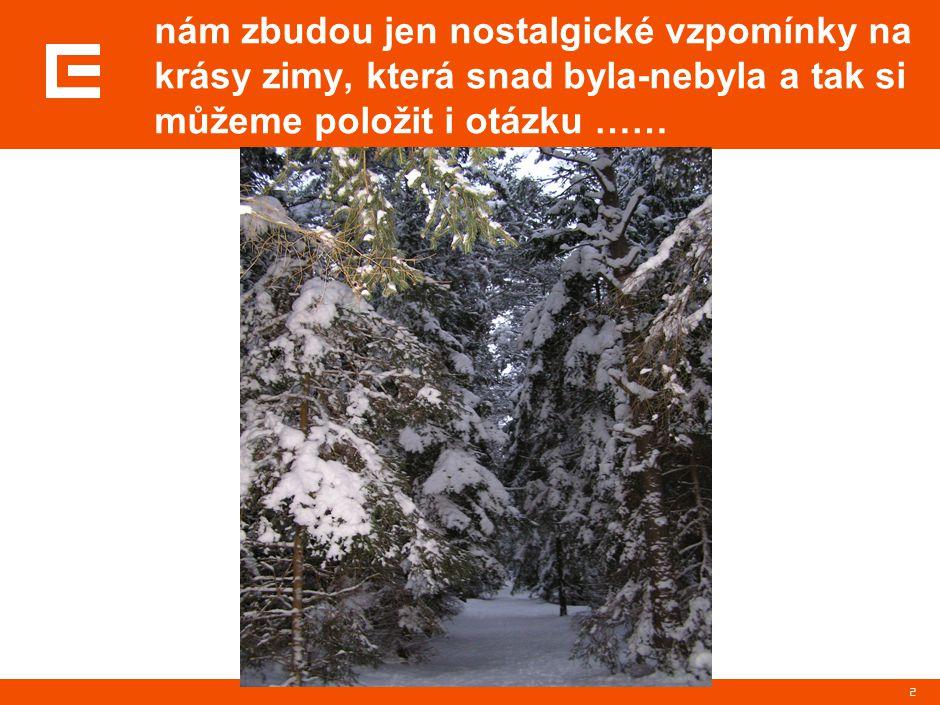 2 nám zbudou jen nostalgické vzpomínky na krásy zimy, která snad byla-nebyla a tak si můžeme položit i otázku ……