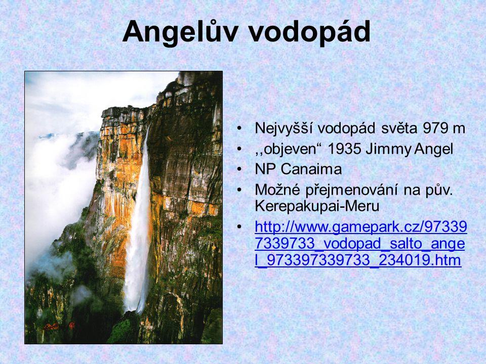 Angelův vodopád Nejvyšší vodopád světa 979 m,,objeven 1935 Jimmy Angel NP Canaima Možné přejmenování na pův.