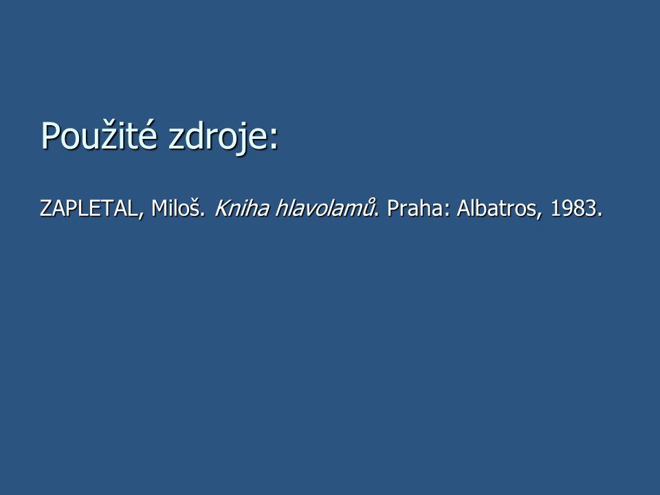 Použité zdroje: ZAPLETAL, Miloš. Kniha hlavolamů. Praha: Albatros, 1983.