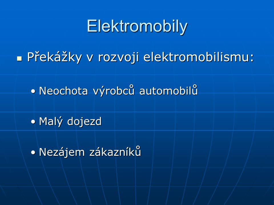 Elektromobily Překážky v rozvoji elektromobilismu: Překážky v rozvoji elektromobilismu: Neochota výrobců automobilůNeochota výrobců automobilů Malý dojezdMalý dojezd Nezájem zákazníkůNezájem zákazníků