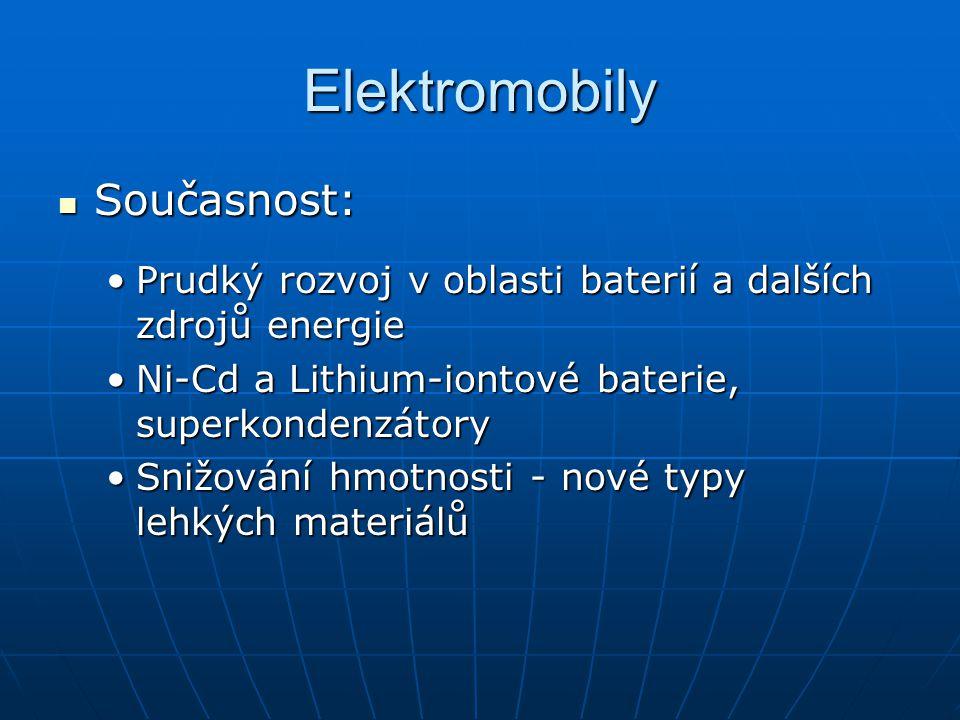 Elektromobily Současnost: Současnost: Prudký rozvoj v oblasti baterií a dalších zdrojů energiePrudký rozvoj v oblasti baterií a dalších zdrojů energie Ni-Cd a Lithium-iontové baterie, superkondenzátoryNi-Cd a Lithium-iontové baterie, superkondenzátory Snižování hmotnosti - nové typy lehkých materiálůSnižování hmotnosti - nové typy lehkých materiálů