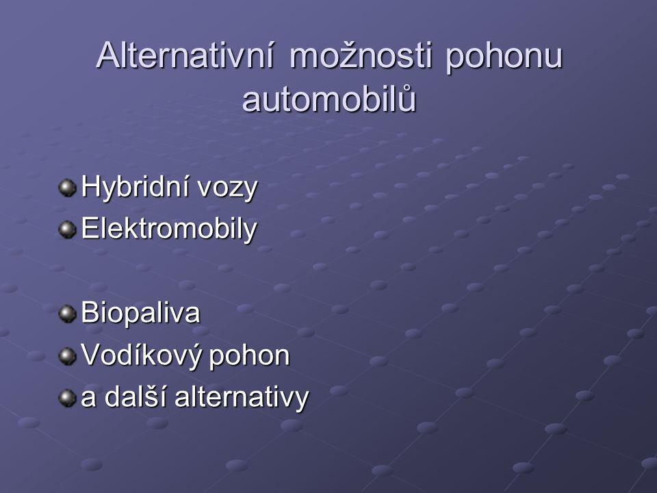 Alternativní možnosti pohonu automobilů Hybridní vozy ElektromobilyBiopaliva Vodíkový pohon a další alternativy