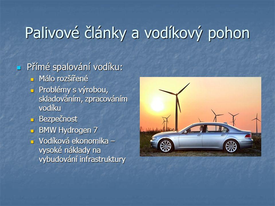 Palivové články a vodíkový pohon Přímé spalování vodíku: Přímé spalování vodíku: Málo rozšířené Málo rozšířené Problémy s výrobou, skladováním, zpracováním vodíku Problémy s výrobou, skladováním, zpracováním vodíku Bezpečnost Bezpečnost BMW Hydrogen 7 BMW Hydrogen 7 Vodíková ekonomika – vysoké náklady na vybudování infrastruktury Vodíková ekonomika – vysoké náklady na vybudování infrastruktury