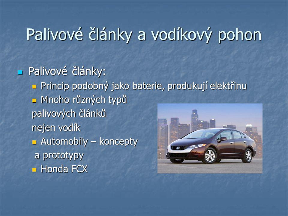 Palivové články a vodíkový pohon Palivové články: Palivové články: Princip podobný jako baterie, produkují elektřinu Princip podobný jako baterie, produkují elektřinu Mnoho různých typů Mnoho různých typů palivových článků nejen vodík Automobily – koncepty Automobily – koncepty a prototypy a prototypy Honda FCX Honda FCX