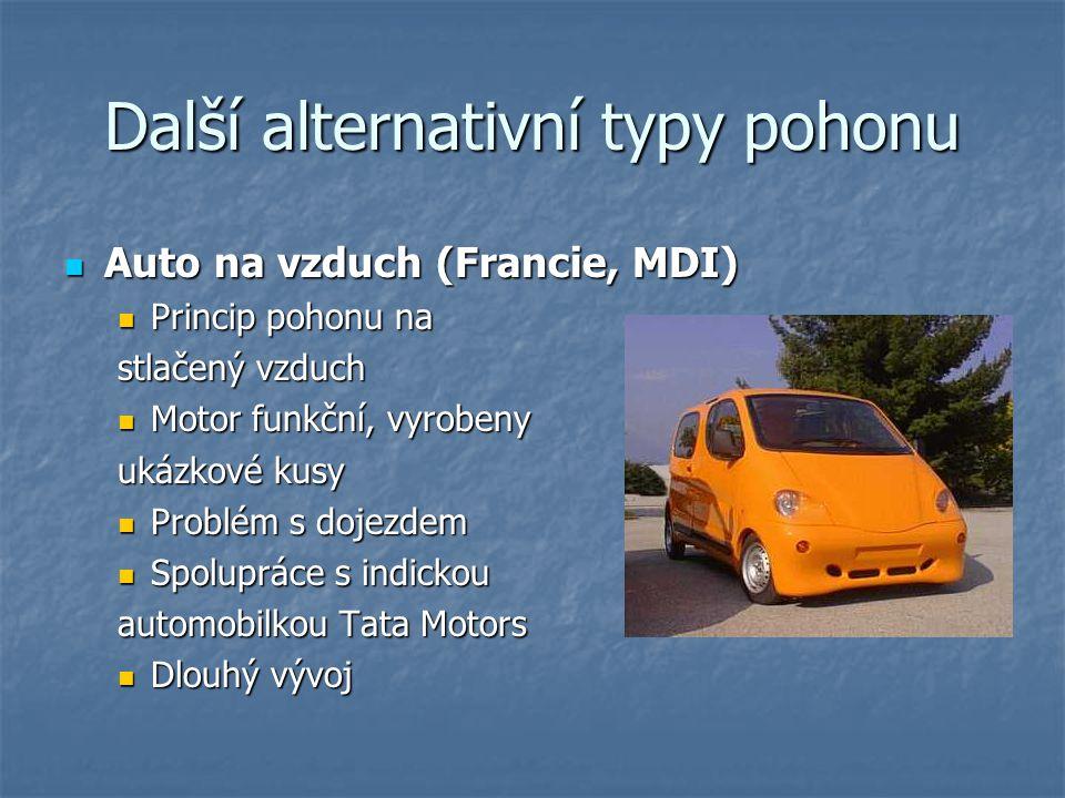 Další alternativní typy pohonu Auto na vzduch (Francie, MDI) Auto na vzduch (Francie, MDI) Princip pohonu na Princip pohonu na stlačený vzduch Motor funkční, vyrobeny Motor funkční, vyrobeny ukázkové kusy Problém s dojezdem Problém s dojezdem Spolupráce s indickou Spolupráce s indickou automobilkou Tata Motors Dlouhý vývoj Dlouhý vývoj