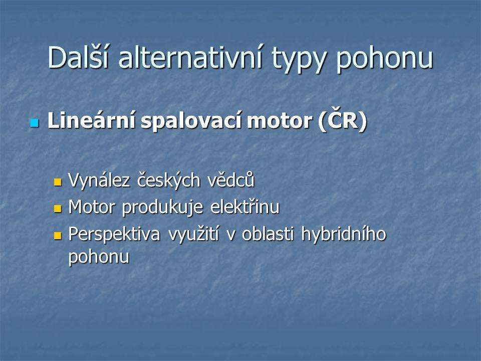 Další alternativní typy pohonu Lineární spalovací motor (ČR) Lineární spalovací motor (ČR) Vynález českých vědců Vynález českých vědců Motor produkuje elektřinu Motor produkuje elektřinu Perspektiva využití v oblasti hybridního pohonu Perspektiva využití v oblasti hybridního pohonu