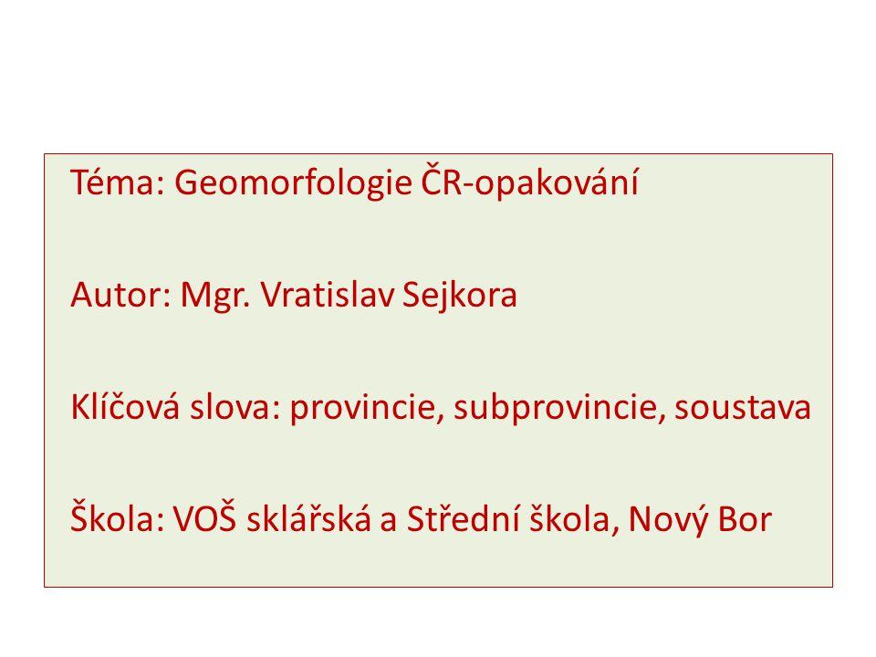 Zařaďte správně oblasti do podsoustav Krkonošsko-jesenické soustavy: západní střední východní Lužické hory Orlické hory Javornická pahor.