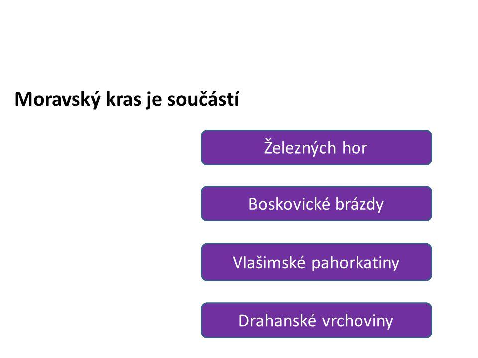 Moravský kras je součástí Železných hor Boskovické brázdy Vlašimské pahorkatiny Drahanské vrchoviny