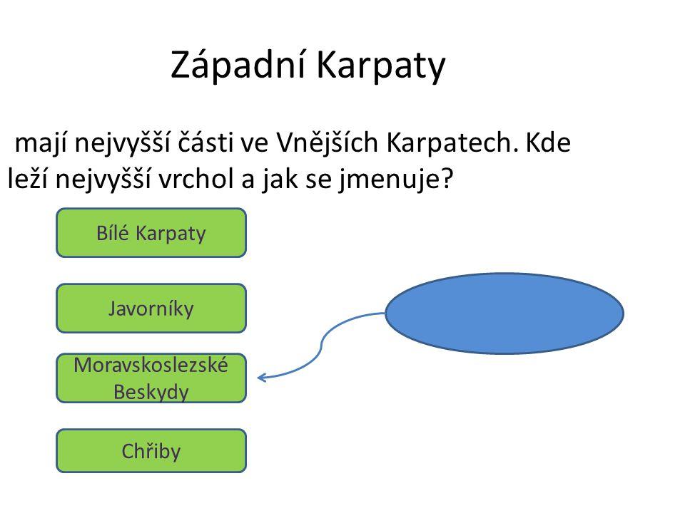 Západní Karpaty mají nejvyšší části ve Vnějších Karpatech. Kde leží nejvyšší vrchol a jak se jmenuje? Bílé Karpaty Javorníky Moravskoslezské Beskydy C