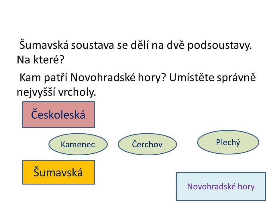 Novohradské hory Šumavská soustava se dělí na dvě podsoustavy. Na které? Kam patří Novohradské hory? Umístěte správně nejvyšší vrcholy. Českoleská Šum