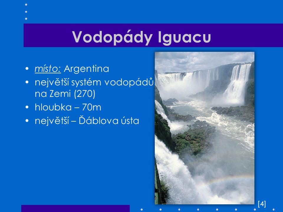 Vodopády Iguacu místo: Argentina největší systém vodopádů na Zemi (270) hloubka – 70m největší – Ďáblova ústa [4][4]