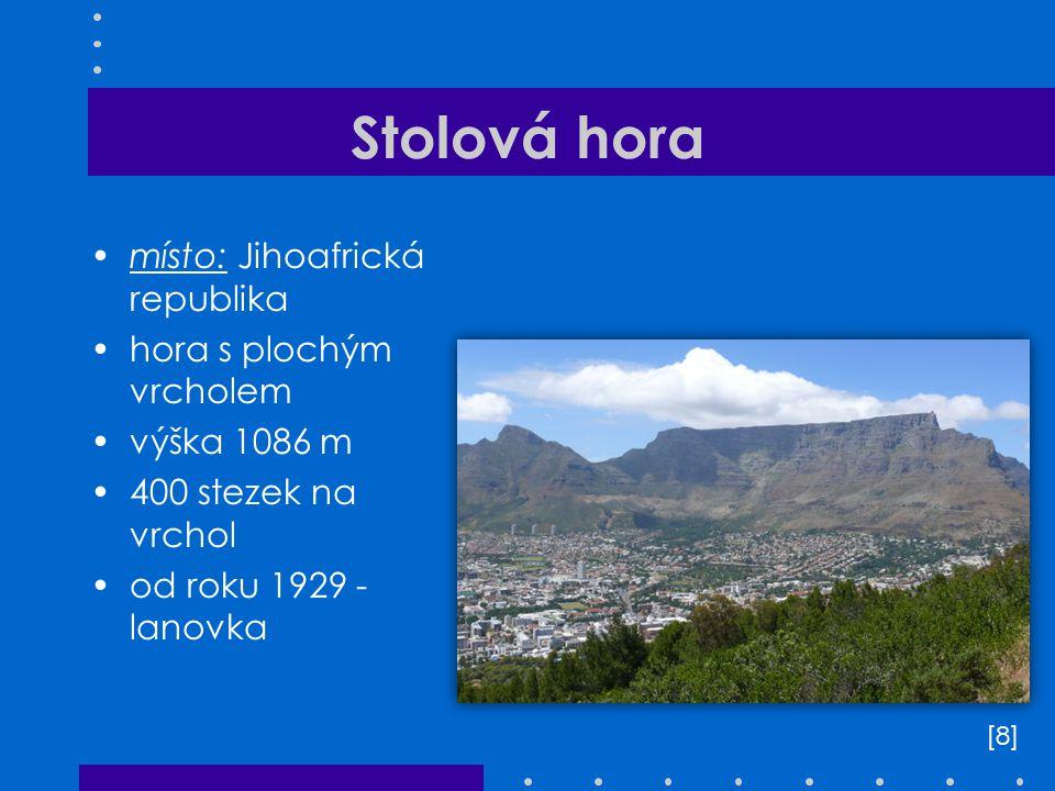 Stolová hora místo: Jihoafrická republika hora s plochým vrcholem výška 1086 m 400 stezek na vrchol od roku 1929 - lanovka [8][8]