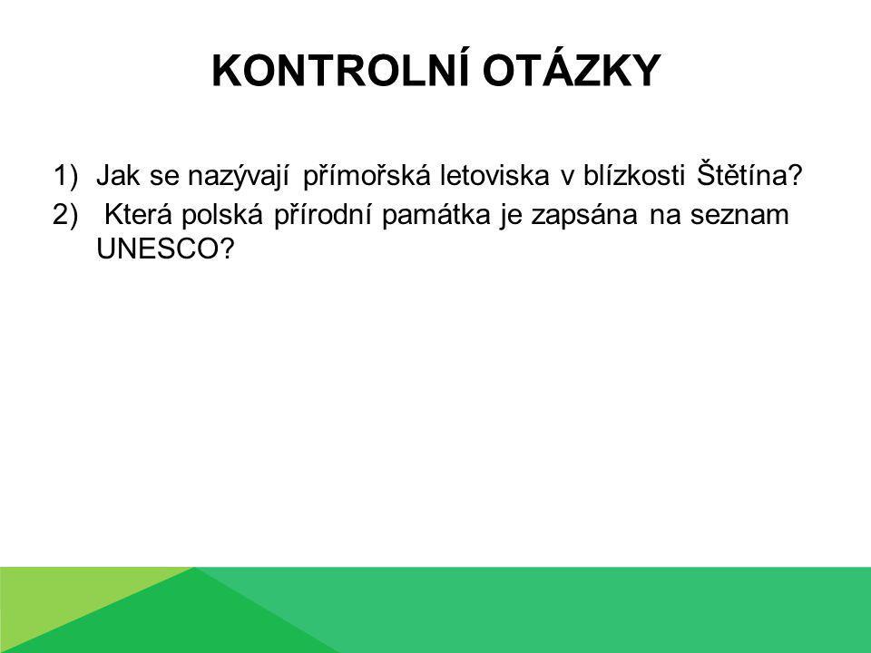 KONTROLNÍ OTÁZKY 1)Jak se nazývají přímořská letoviska v blízkosti Štětína.