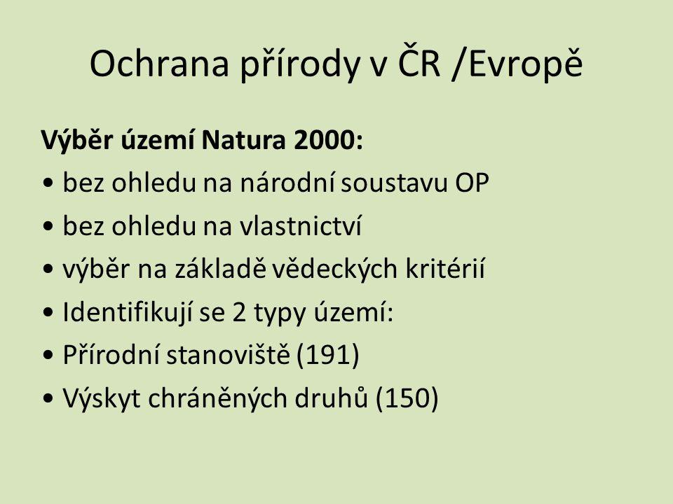 Ochrana přírody v ČR /Evropě Výběr území Natura 2000: bez ohledu na národní soustavu OP bez ohledu na vlastnictví výběr na základě vědeckých kritérií