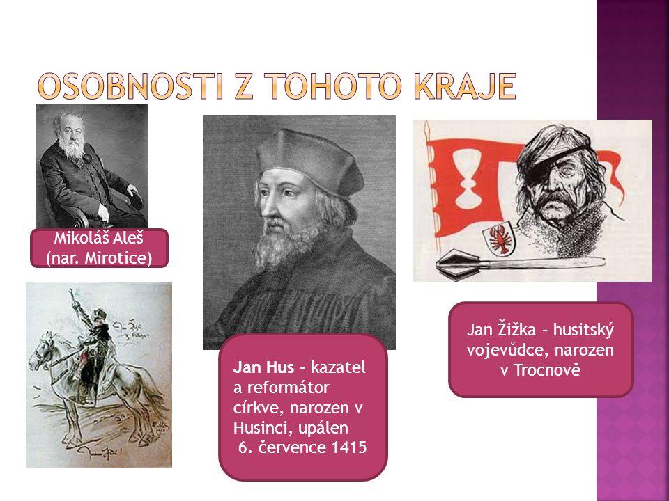 Mikoláš Aleš (nar. Mirotice) Jan Hus – kazatel a reformátor církve, narozen v Husinci, upálen 6. července 1415 Jan Žižka – husitský vojevůdce, narozen