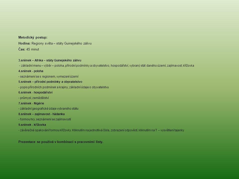Metodický postup: Hodina: Regiony světa – státy Guinejského zálivu Čas: 45 minut 3.snímek – Afrika – státy Guinejského zálivu - základní menu – výběr