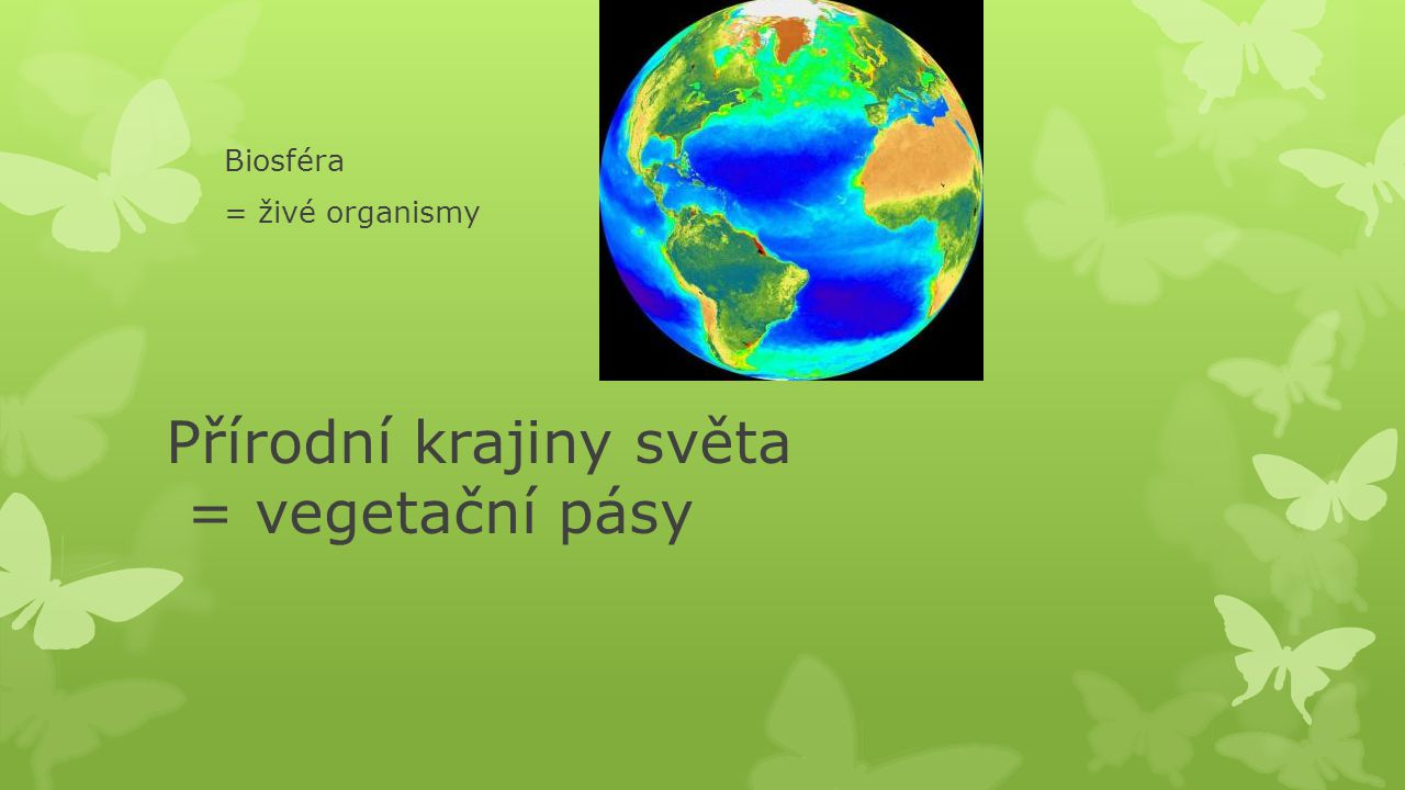 Podnebí a vegetační pásy PODNEBNÝ PÁS Ekvatoriální (rovníkový) Subekvatoriální (monzunový) Tropický Subtropický Mírný – vlhký Mírný – suchý Subpolární Polární pás Horské podnebí Oceán VEGETAČNÍ PÁS tropické deštné lesy monzunové lesy, savany pouště středomořská vegetace listnaté, smíšené a jehličnaté lesy stepi tundry mrazové pouště s ledovci výškové vegetační stupně