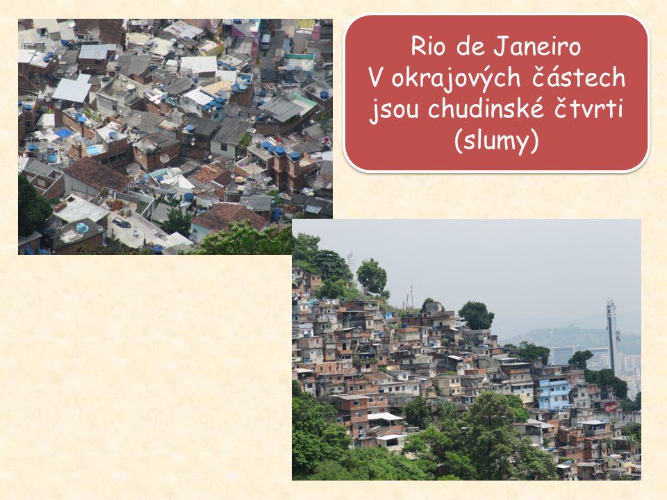 Rio de Janeiro V okrajových částech jsou chudinské čtvrti (slumy) Rio de Janeiro V okrajových částech jsou chudinské čtvrti (slumy)