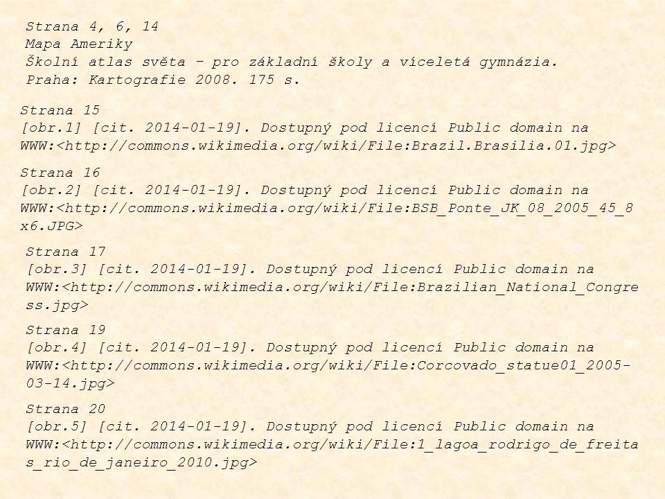 Strana 4, 6, 14 Mapa Ameriky Školní atlas světa – pro základní školy a víceletá gymnázia. Praha: Kartografie 2008. 175 s. Strana 15 [obr.1] [cit. 2014
